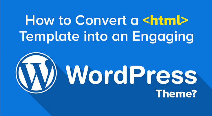 How to Convert a HTML Template into an Engaging Wordpress Theme ...